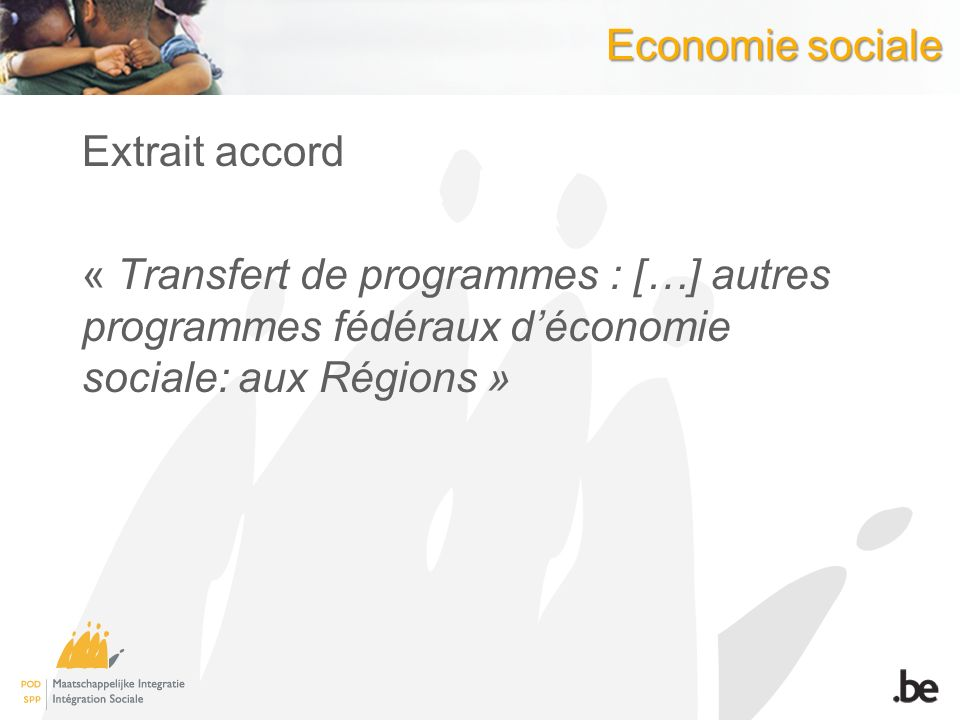 Economie sociale Extrait accord « Transfert de programmes : […] autres programmes fédéraux d'économie sociale: aux Régions »